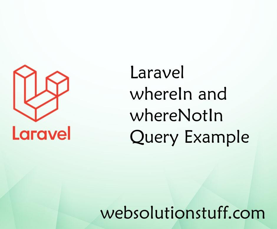 Laravel whereIn and whereNotIn Query Example