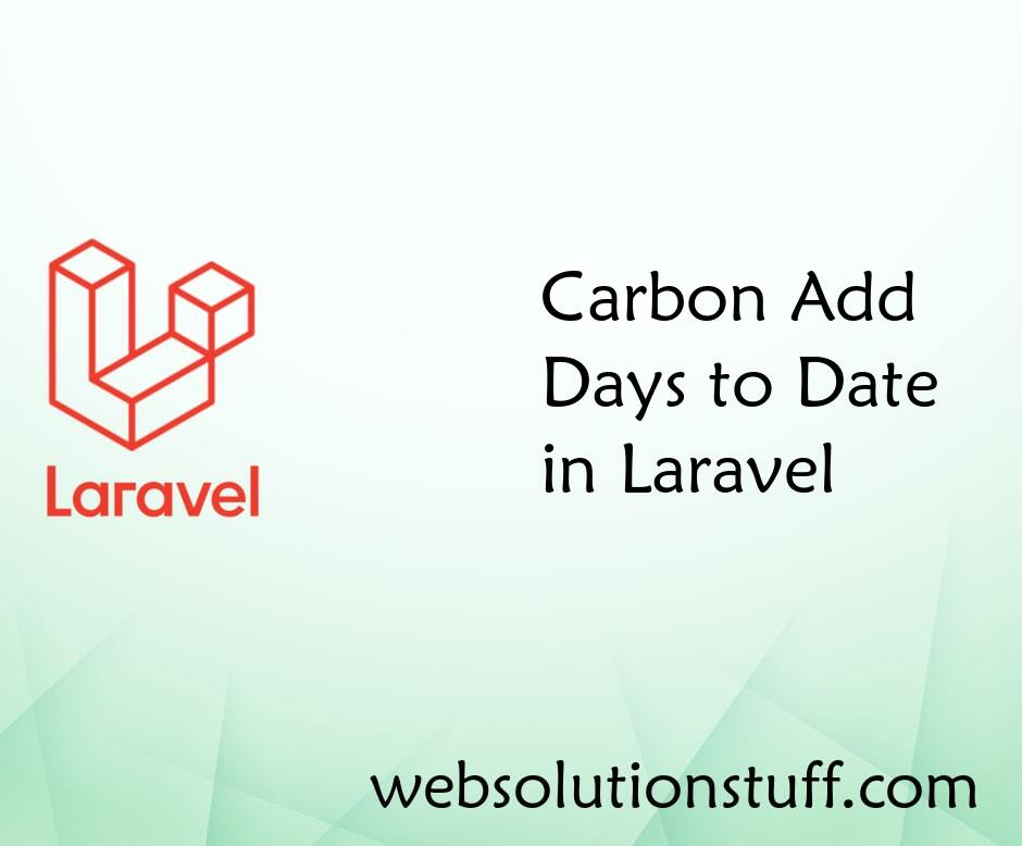 Carbon Add Days To Date In Laravel