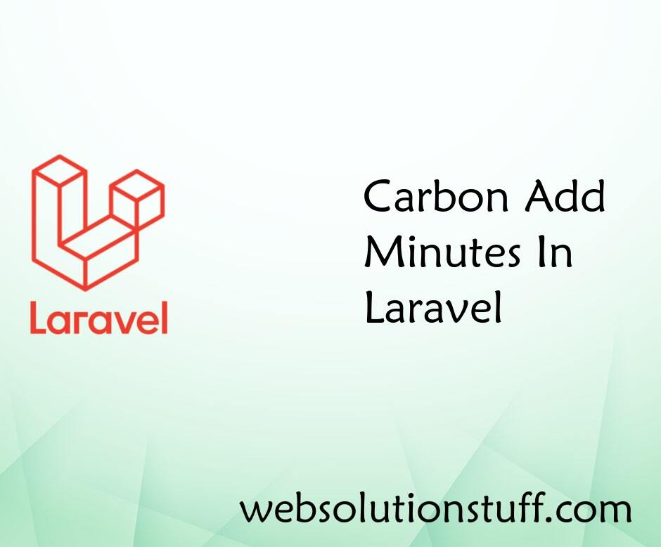 Carbon Add Minutes In Laravel