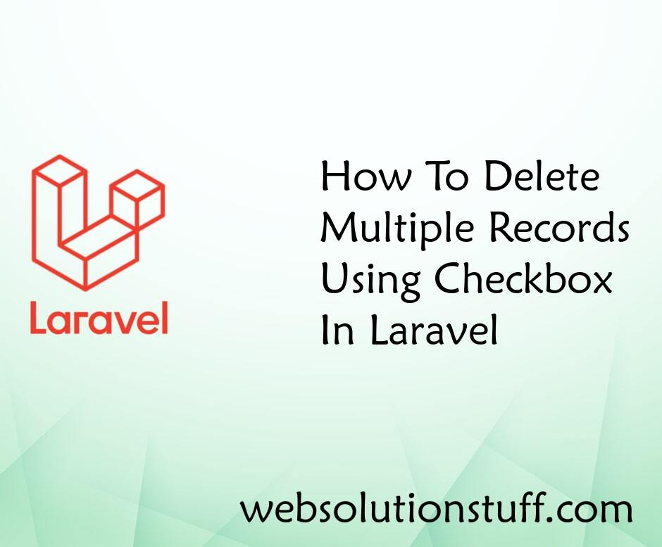 How To Delete Multiple Records Using Checkbox In Laravel