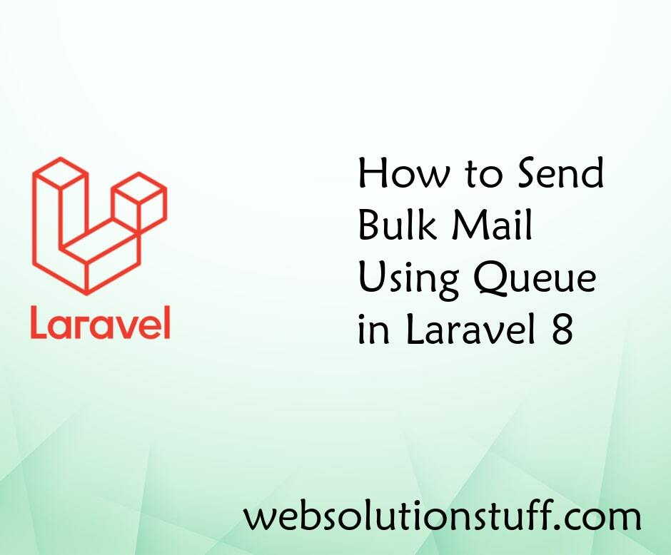 How to Send Bulk Mail Using Queue in Laravel 8