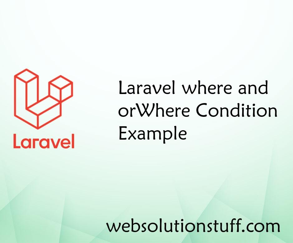 Laravel where and orWhere Condition Example