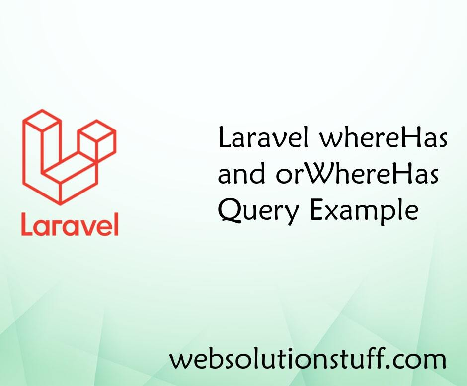 Laravel whereHas and orWhereHas Query Example